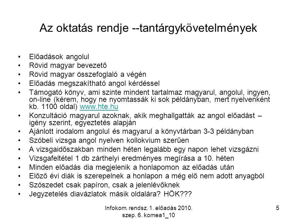 Infokom. rendsz. 1. előadás 2010. szep. 6. komea1_10 5 Az oktatás rendje --tantárgykövetelmények Előadások angolul Rövid magyar bevezető Rövid magyar