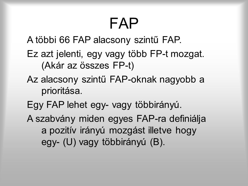 FAP Az első csoportba tartozó két FAP magas szintű paraméter -> előre definiált komplexebb mozgásokat lehet végrehajtani velük. 1. Vizéma Az angol fon