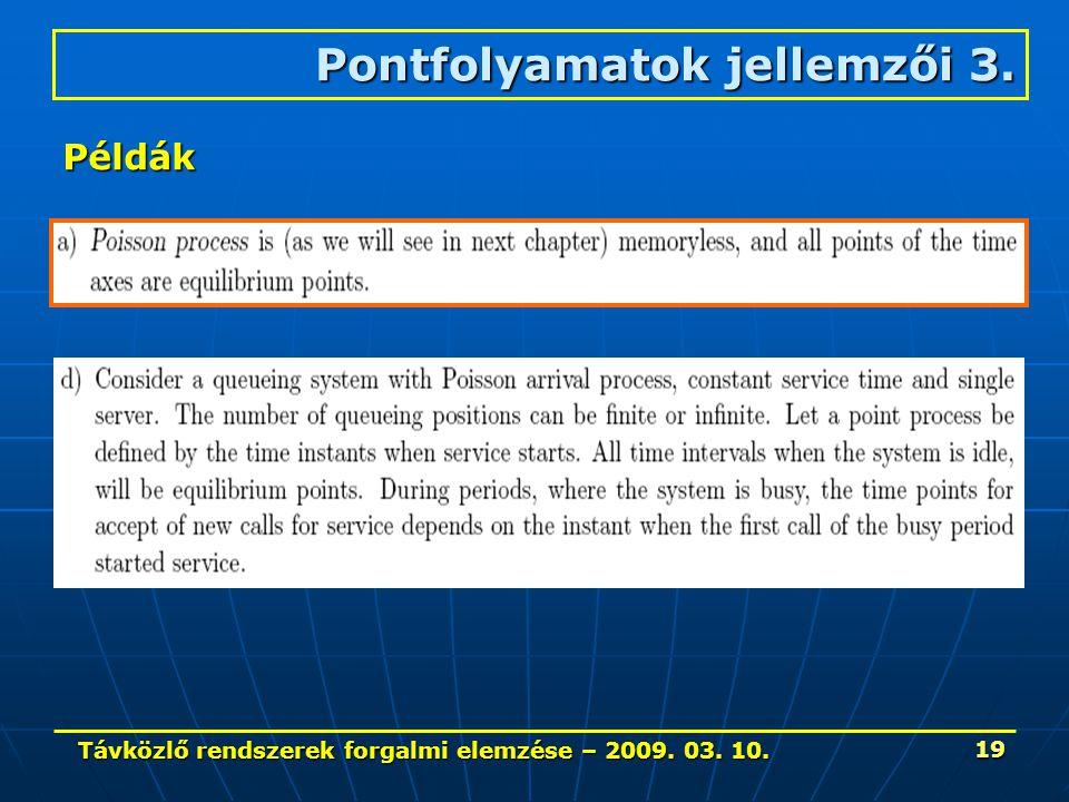 Távközlő rendszerek forgalmi elemzése – 2009. 03. 10. 19 Pontfolyamatok jellemzői 3. Példák