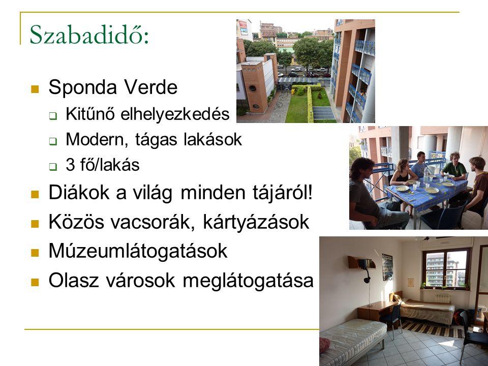 Sponda Verde  Kitűnő elhelyezkedés  Modern, tágas lakások  3 fő/lakás Diákok a világ minden tájáról! Közös vacsorák, kártyázások Múzeumlátogatások