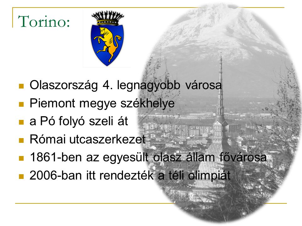 Torino: Olaszország 4. legnagyobb városa Piemont megye székhelye a Pó folyó szeli át Római utcaszerkezet 1861-ben az egyesült olasz állam fővárosa 200