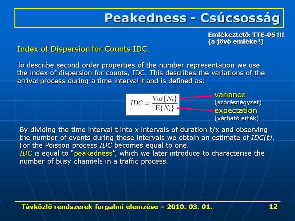 Távközlő rendszerek forgalmi elemzése – 2010. 03. 01. 12 Peakedness - Csúcsosság Index of Dispersion for Counts IDC. To describe second order properti
