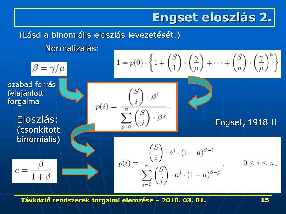 Távközlő rendszerek forgalmi elemzése – 2010. 03. 01. 15 Engset eloszlás 2. (Lásd a binomiális eloszlás levezetését.) Normalizálás: Eloszlás:(csonkíto