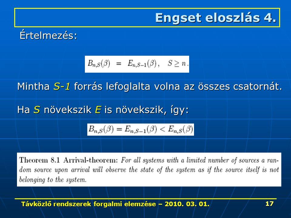 Távközlő rendszerek forgalmi elemzése – 2010. 03. 01. 17 Engset eloszlás 4. Mintha S-1 forrás lefoglalta volna az összes csatornát. Ha S növekszik E i