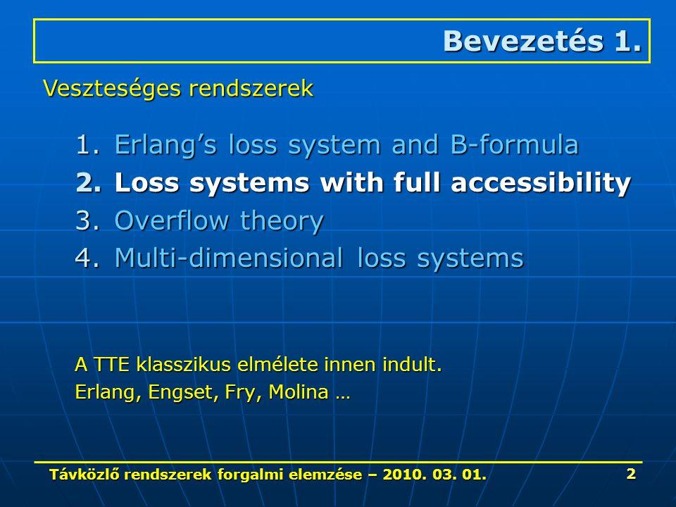 Távközlő rendszerek forgalmi elemzése – 2010. 03. 01. 2 1.Erlang's loss system and B-formula 2.Loss systems with full accessibility 3.Overflow theory