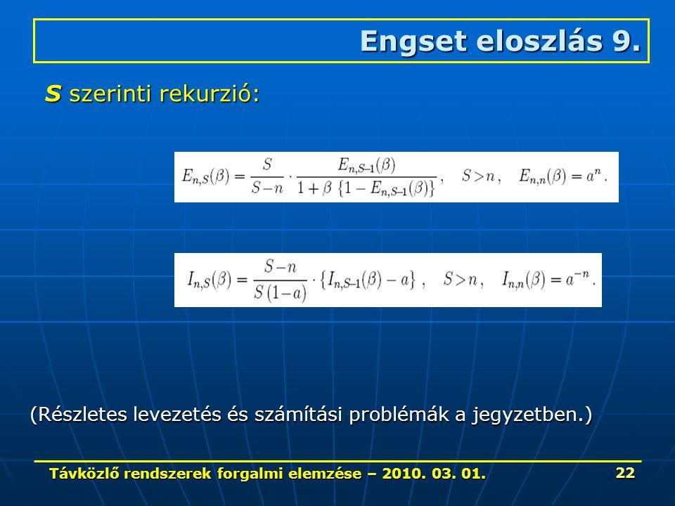 Távközlő rendszerek forgalmi elemzése – 2010. 03. 01. 22 Engset eloszlás 9. S szerinti rekurzió: (Részletes levezetés és számítási problémák a jegyzet