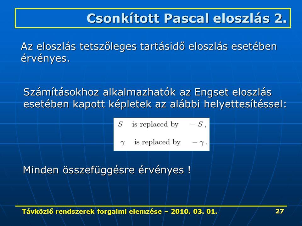 Távközlő rendszerek forgalmi elemzése – 2010. 03. 01. 27 Csonkított Pascal eloszlás 2. Számításokhoz alkalmazhatók az Engset eloszlás esetében kapott