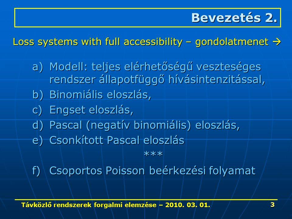 Távközlő rendszerek forgalmi elemzése – 2010. 03. 01. 3 a)Modell: teljes elérhetőségű veszteséges rendszer állapotfüggő hívásintenzitással, b)Binomiál