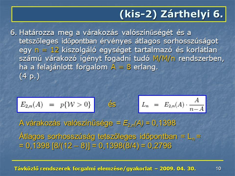 Távközlő rendszerek forgalmi elemzése/gyakorlat – 2009. 04. 30. 10 (kis-2) Zárthelyi 6. 6.Határozza meg a várakozás valószín ű ségét és a tetsz ő lege