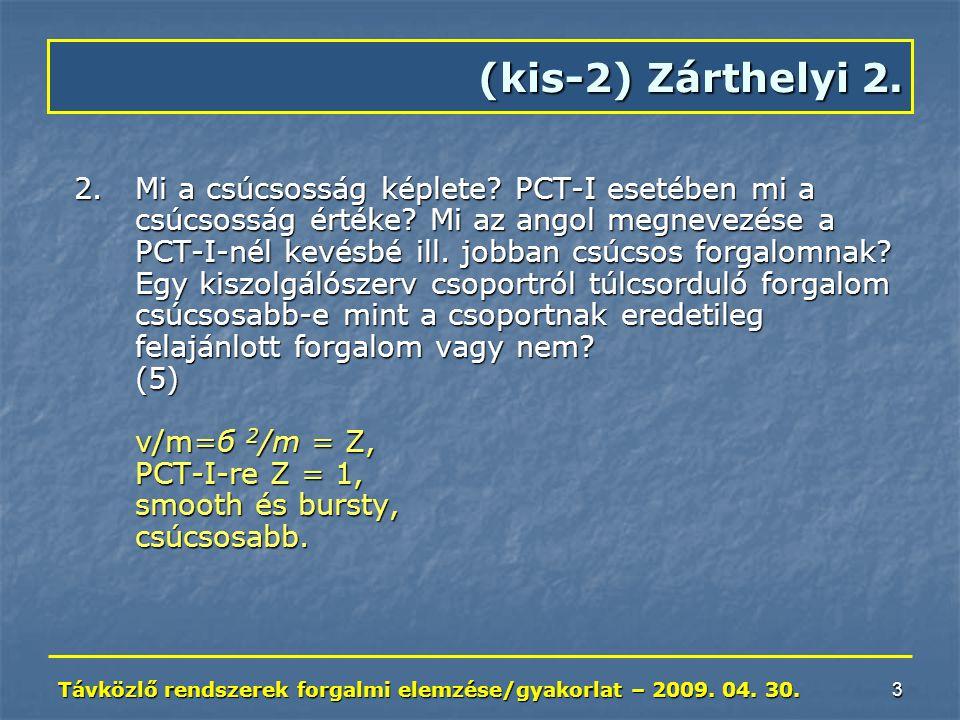 Távközlő rendszerek forgalmi elemzése/gyakorlat – 2009. 04. 30. 3 2.Mi a csúcsosság képlete? PCT-I esetében mi a csúcsosság értéke? Mi az angol megnev