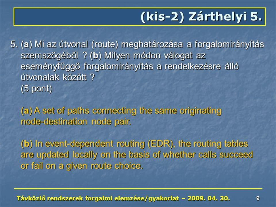 Távközlő rendszerek forgalmi elemzése/gyakorlat – 2009. 04. 30. 9 (kis-2) Zárthelyi 5. 5.(a) Mi az útvonal (route) meghatározása a forgalomirányítás s
