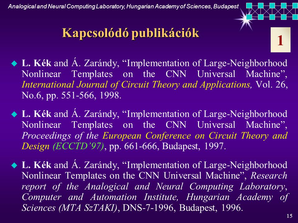Analogical and Neural Computing Laboratory, Hungarian Academy of Sciences, Budapest 14 LEFTEDGE template Kimenet 1 cP400-on végzett kísérlet Bemenet Kezdeti állapot cP400 (CNN-UM chip)