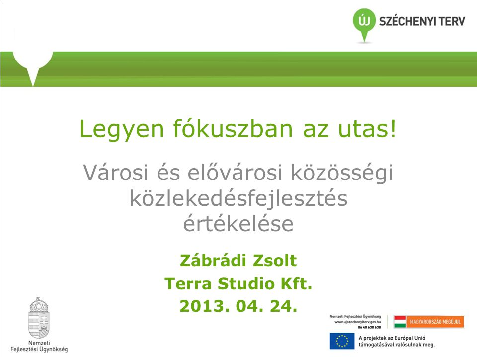 Legyen fókuszban az utas! Városi és elővárosi közösségi közlekedésfejlesztés értékelése Zábrádi Zsolt Terra Studio Kft. 2013. 04. 24.