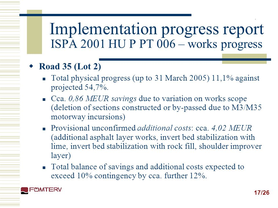 17/26 Implementation progress report ISPA 2001 HU P PT 006 – works progress  Road 35 (Lot 2) Total physical progress (up to 31 March 2005) 11,1% agai