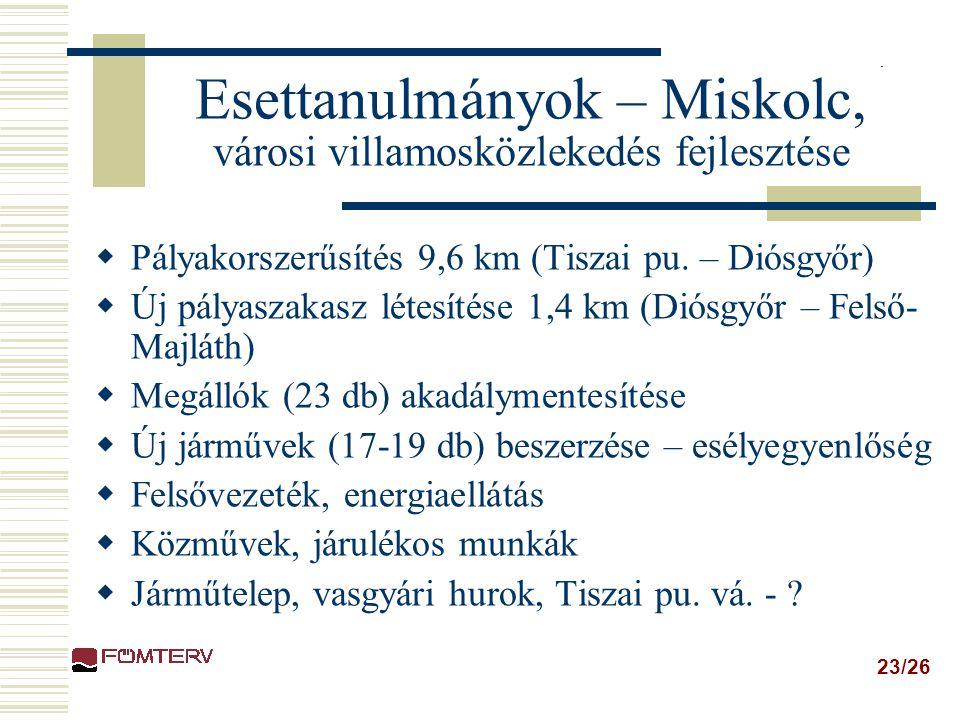 23/26 Esettanulmányok – Miskolc, városi villamosközlekedés fejlesztése  Pályakorszerűsítés 9,6 km (Tiszai pu.
