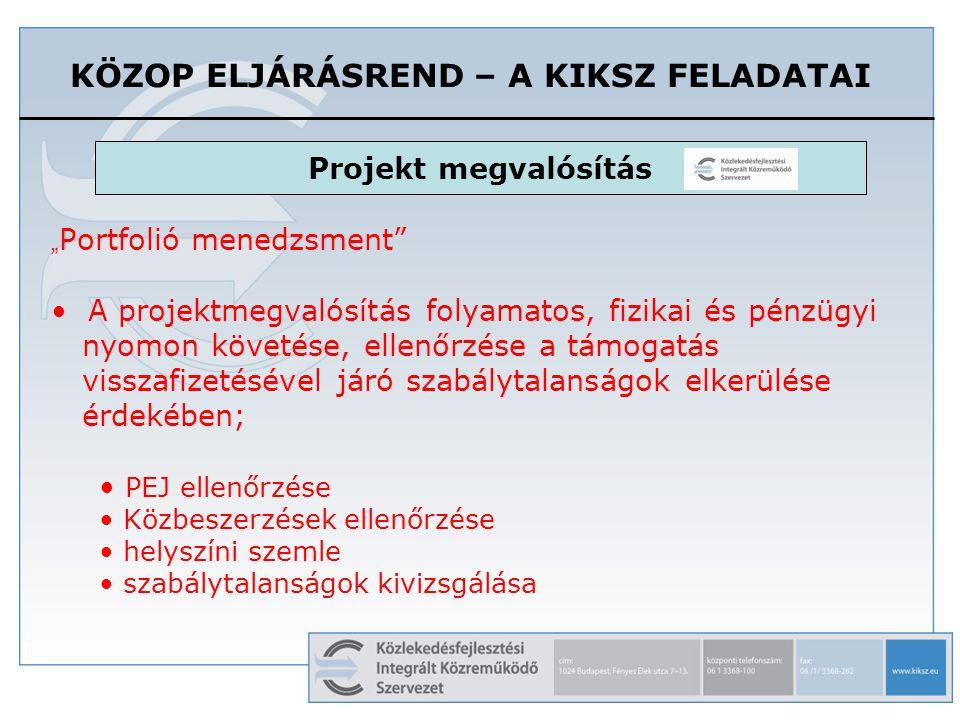 """KÖZOP ELJÁRÁSREND – A KIKSZ FELADATAI """" Portfolió menedzsment A projektmegvalósítás folyamatos, fizikai és pénzügyi nyomon követése, ellenőrzése a támogatás visszafizetésével járó szabálytalanságok elkerülése érdekében; PEJ ellenőrzése Közbeszerzések ellenőrzése helyszíni szemle szabálytalanságok kivizsgálása Projekt megvalósítás"""