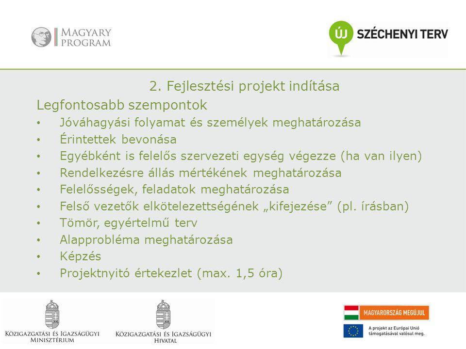 2. Fejlesztési projekt indítása Legfontosabb szempontok Jóváhagyási folyamat és személyek meghatározása Érintettek bevonása Egyébként is felelős szerv