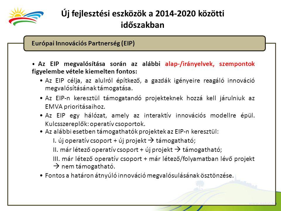 Új fejlesztési eszközök a 2014-2020 közötti időszakban Az EIP megvalósítása során az alábbi alap-/irányelvek, szempontok figyelembe vétele kiemelten f