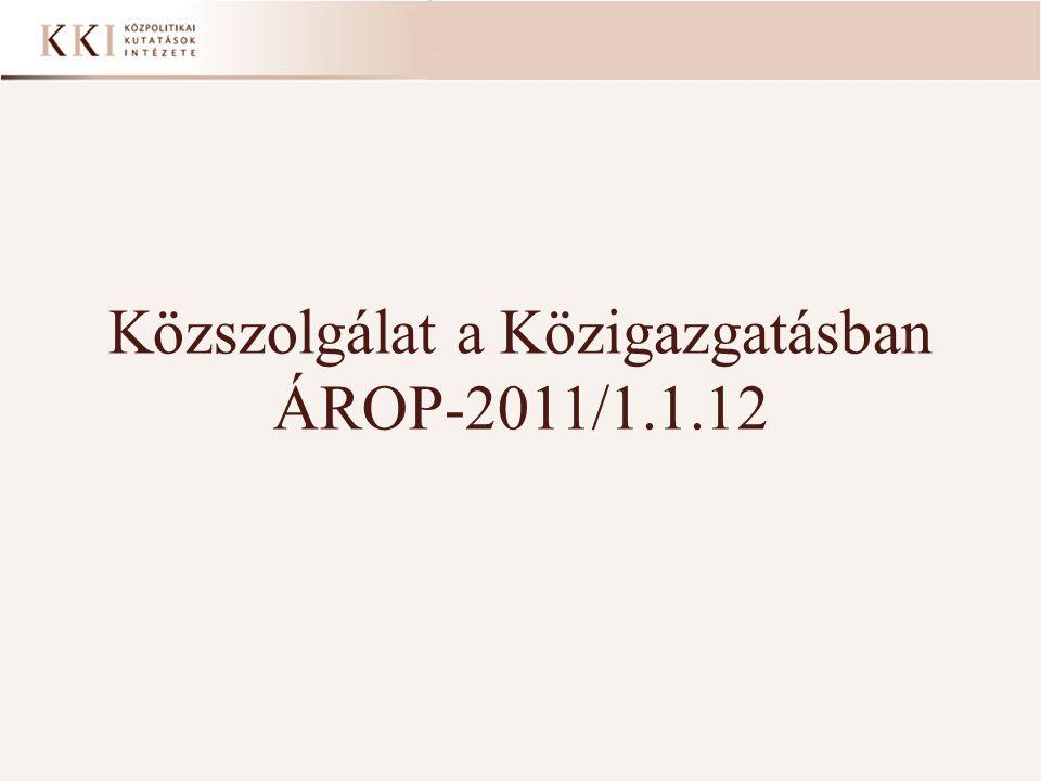 Közszolgálat a Közigazgatásban ÁROP-2011/1.1.12 1
