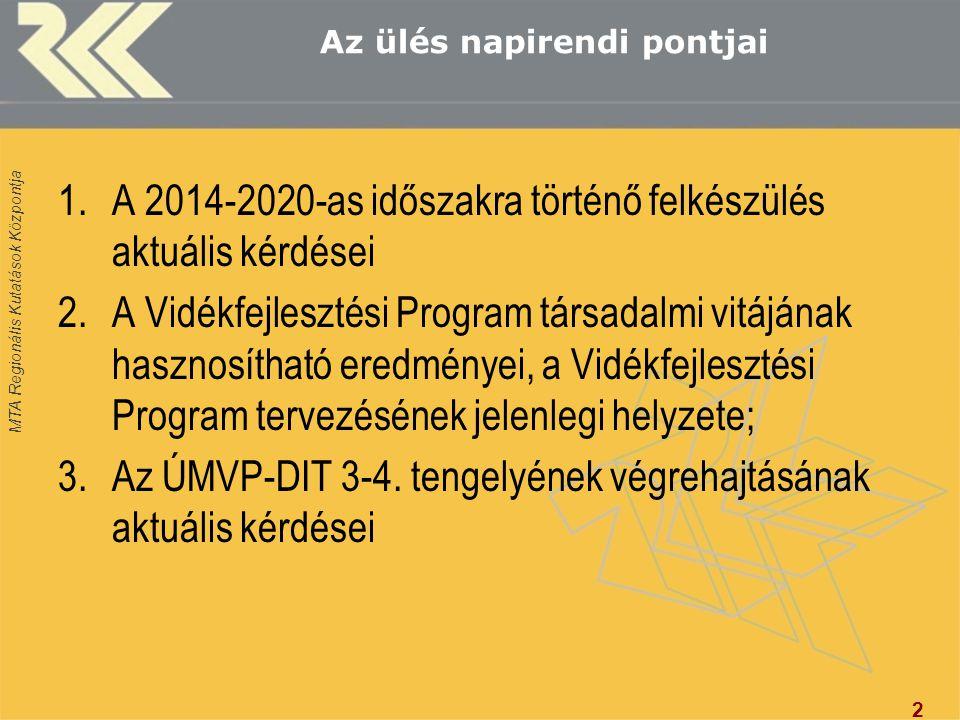 MTA Regionális Kutatások Központja Az ülés napirendi pontjai 1.A 2014-2020-as időszakra történő felkészülés aktuális kérdései 2.A Vidékfejlesztési Pro