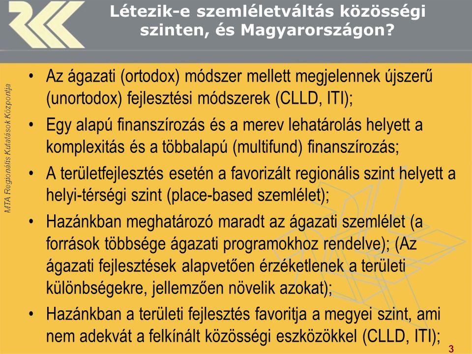 MTA Regionális Kutatások Központja Létezik-e szemléletváltás közösségi szinten, és Magyarországon? Az ágazati (ortodox) módszer mellett megjelennek új