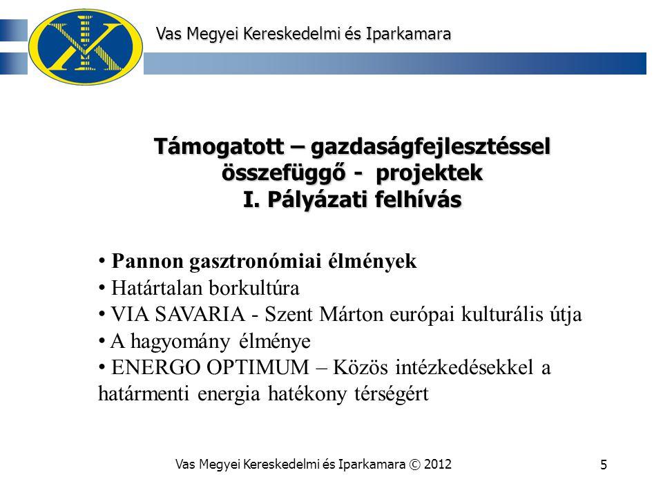 Vas Megyei Kereskedelmi és Iparkamara © 20125 Vas Megyei Kereskedelmi és Iparkamara Támogatott – gazdaságfejlesztéssel összefüggő - projektek I.