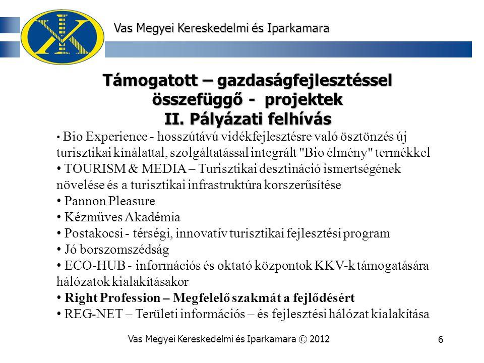 Vas Megyei Kereskedelmi és Iparkamara © 20126 Vas Megyei Kereskedelmi és Iparkamara Támogatott – gazdaságfejlesztéssel összefüggő - projektek II.