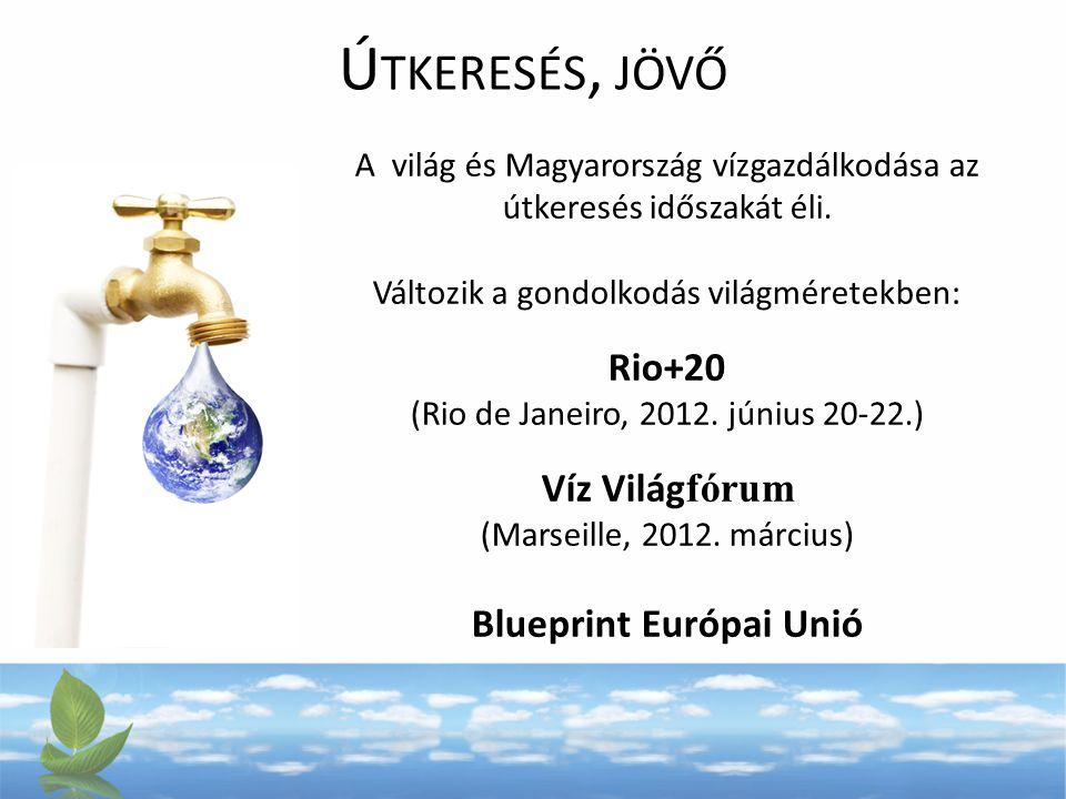 Ú TKERESÉS, JÖVŐ A világ és Magyarország vízgazdálkodása az útkeresés időszakát éli.