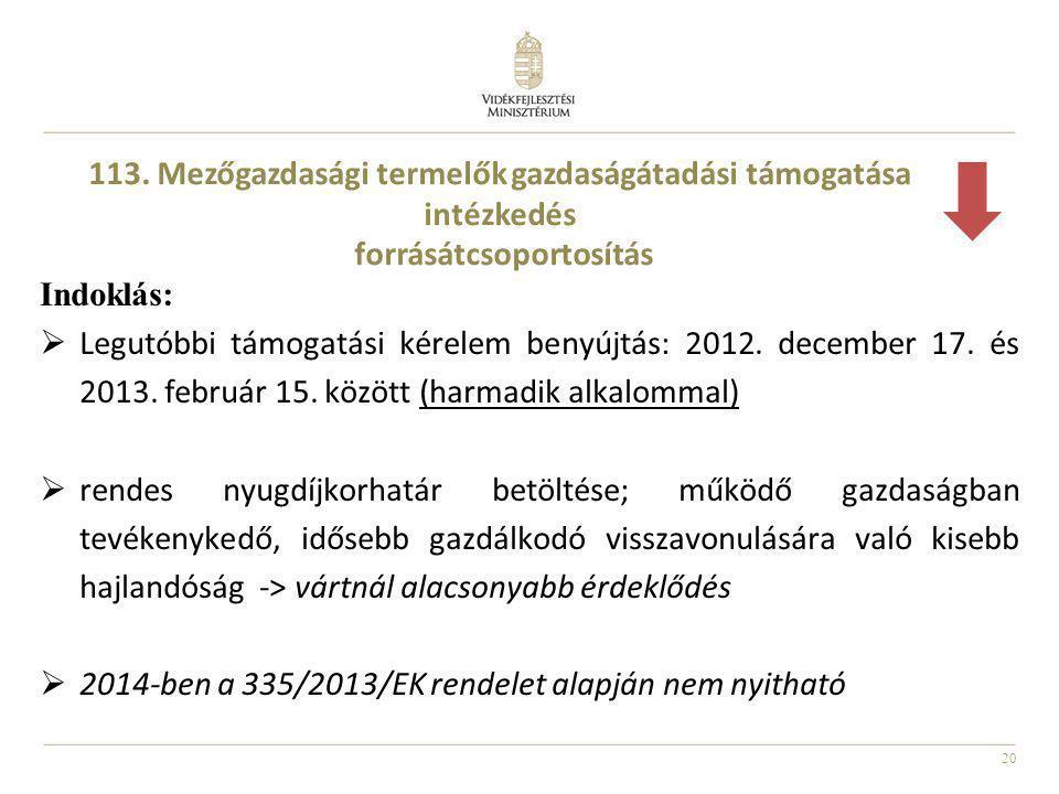 20 Indoklás:  Legutóbbi támogatási kérelem benyújtás: 2012. december 17. és 2013. február 15. között (harmadik alkalommal)  rendes nyugdíjkorhatár b
