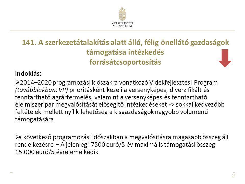 22 Indoklás:  2014–2020 programozási időszakra vonatkozó Vidékfejlesztési Program (továbbiakban: VP) prioritásként kezeli a versenyképes, diverzifiká