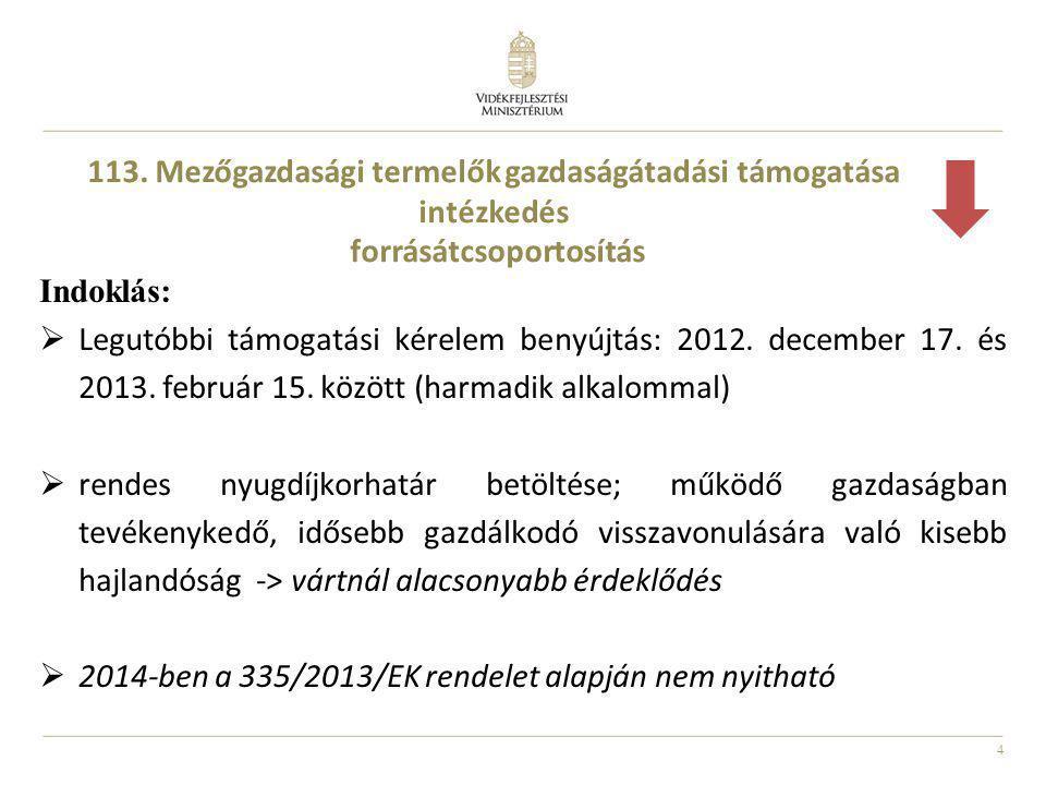 4 Indoklás:  Legutóbbi támogatási kérelem benyújtás: 2012. december 17. és 2013. február 15. között (harmadik alkalommal)  rendes nyugdíjkorhatár be