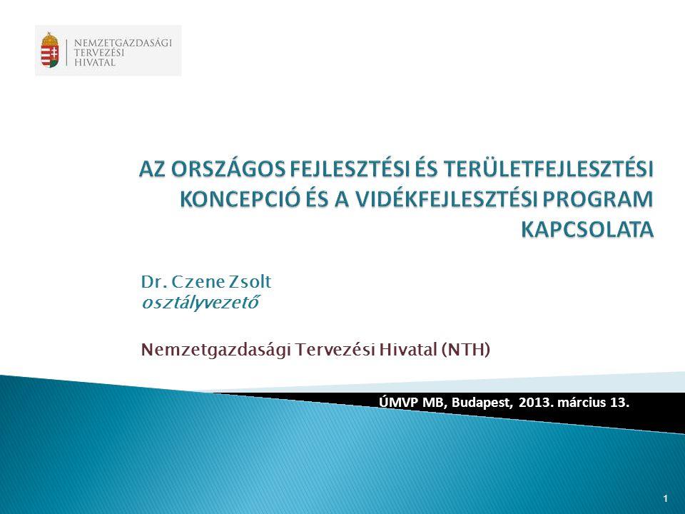 Dr. Czene Zsolt osztályvezető Nemzetgazdasági Tervezési Hivatal (NTH) ÚMVP MB, Budapest, 2013. március 13. 1