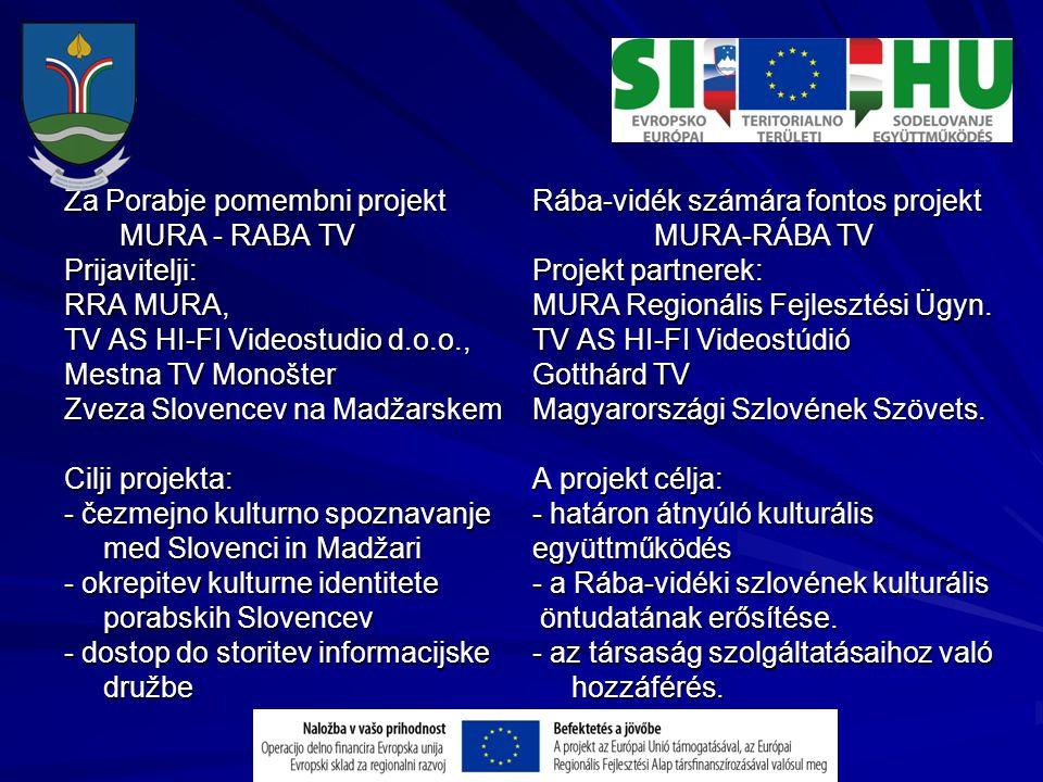 Za Porabje pomembni projekt MURA - RABA TV MURA - RABA TVPrijavitelji: RRA MURA, TV AS HI-FI Videostudio d.o.o., Mestna TV Monošter Zveza Slovencev na