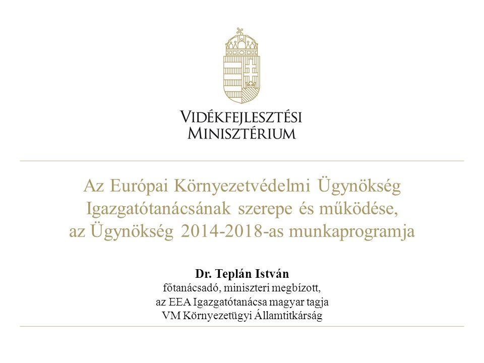 Az Európai Környezetvédelmi Ügynökség Igazgatótanácsának szerepe és működése, az Ügynökség 2014-2018-as munkaprogramja Dr.