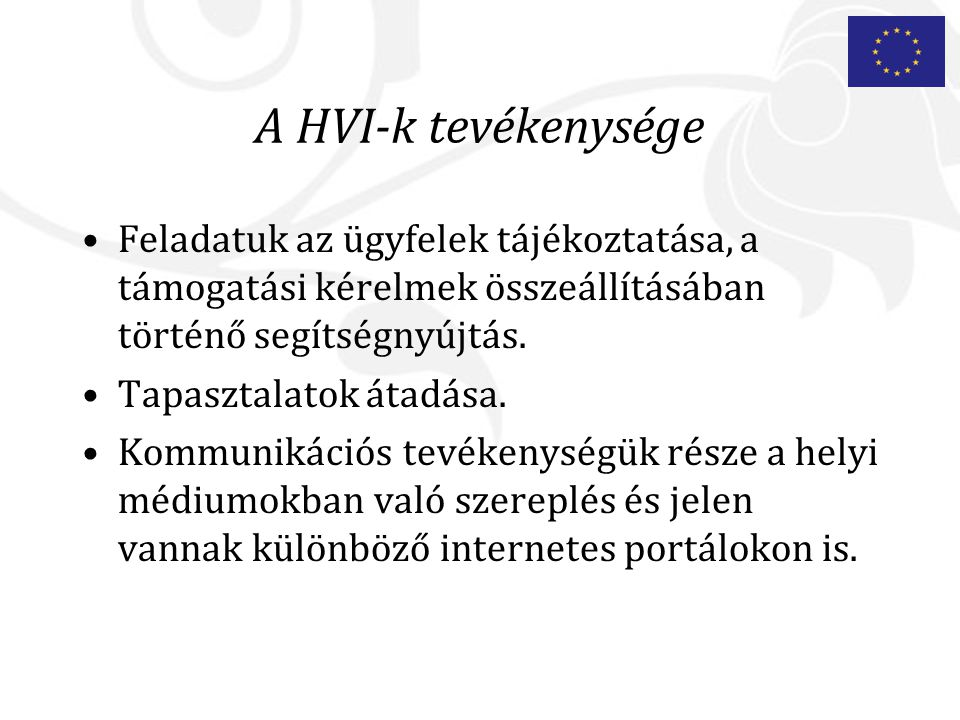 A HVI-k tevékenysége Feladatuk az ügyfelek tájékoztatása, a támogatási kérelmek összeállításában történő segítségnyújtás.