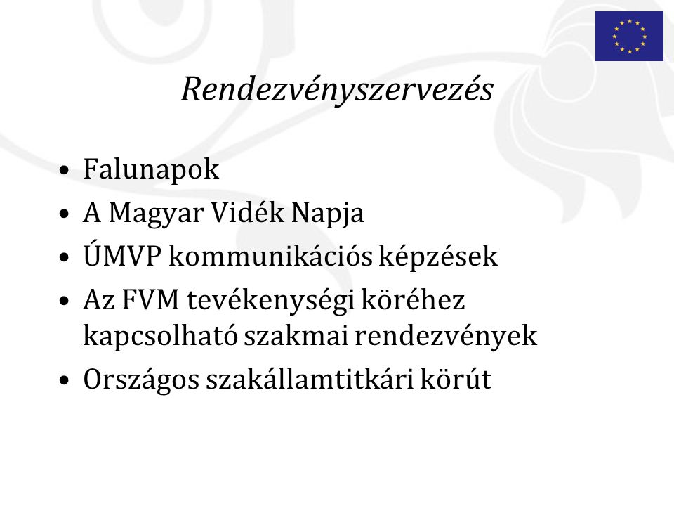 Rendezvényszervezés Falunapok A Magyar Vidék Napja ÚMVP kommunikációs képzések Az FVM tevékenységi köréhez kapcsolható szakmai rendezvények Országos szakállamtitkári körút