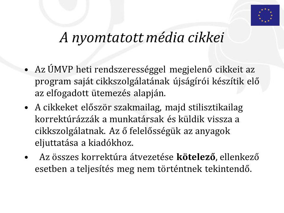 A nyomtatott média cikkei Az ÚMVP heti rendszerességgel megjelenő cikkeit az program saját cikkszolgálatának újságírói készítik elő az elfogadott ütemezés alapján.