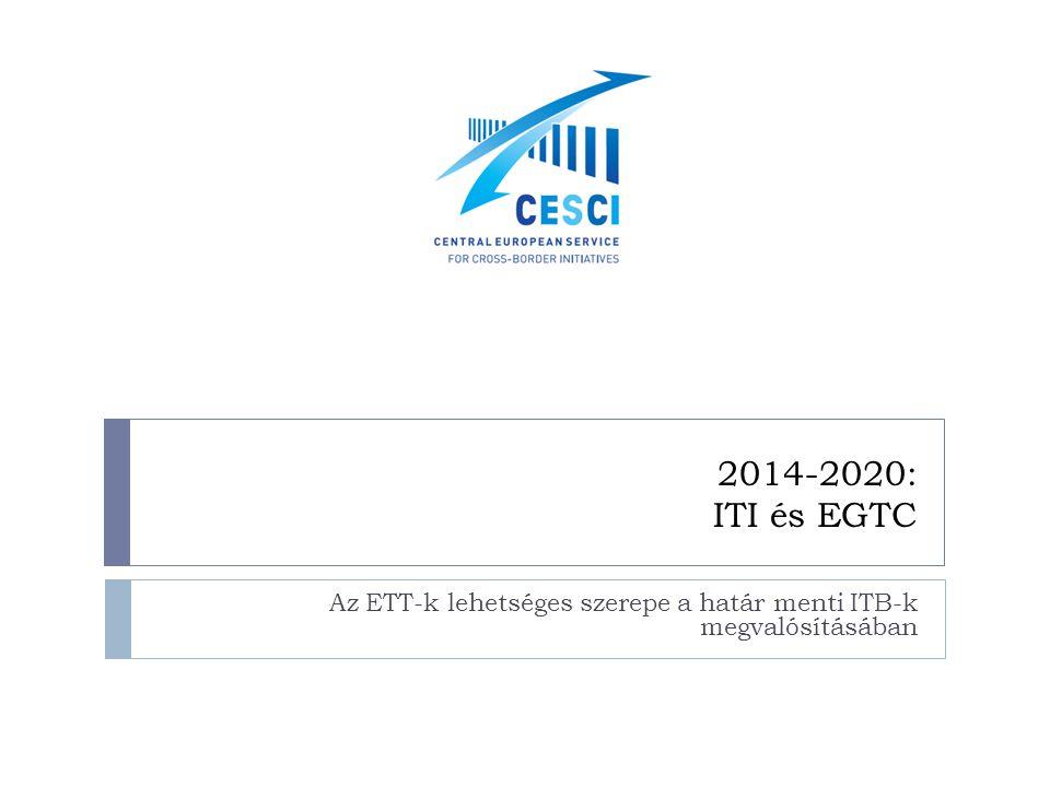 2014-2020: ITI és EGTC Az ETT-k lehetséges szerepe a határ menti ITB-k megvalósításában
