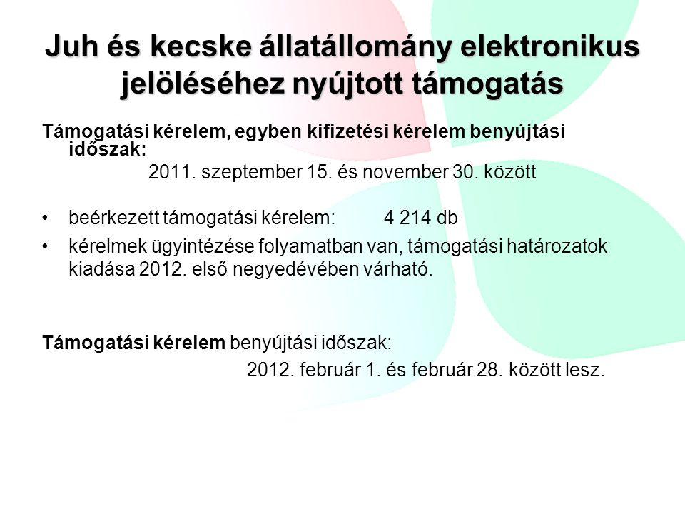 Juh és kecske állatállomány elektronikus jelöléséhez nyújtott támogatás Támogatási kérelem, egyben kifizetési kérelem benyújtási időszak: 2011. szepte