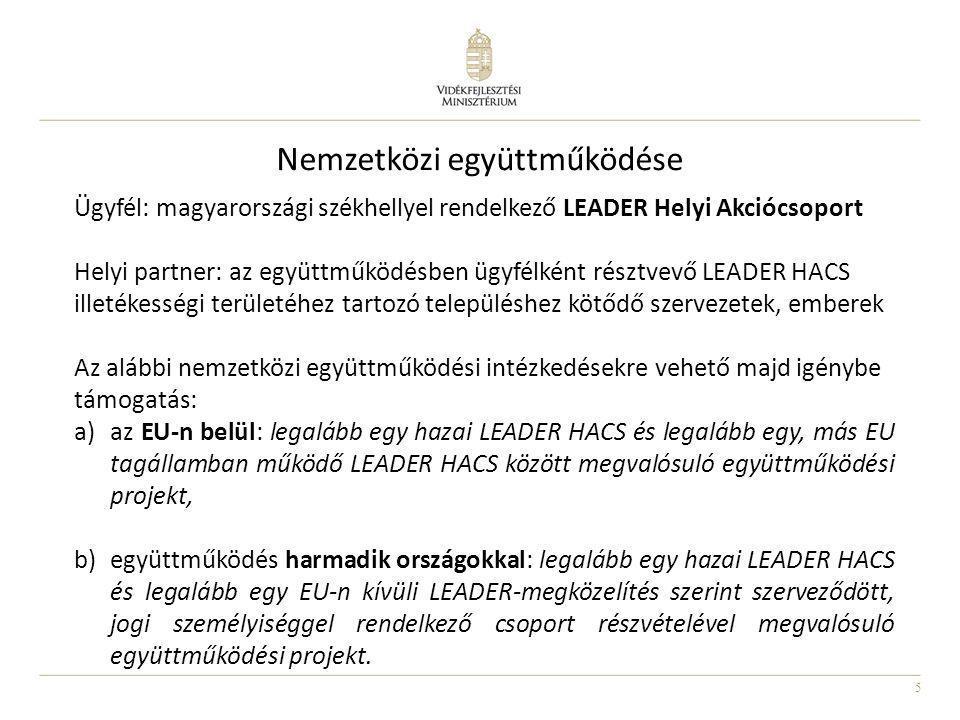 5 Nemzetközi együttműködése Ügyfél: magyarországi székhellyel rendelkező LEADER Helyi Akciócsoport Helyi partner: az együttműködésben ügyfélként részt