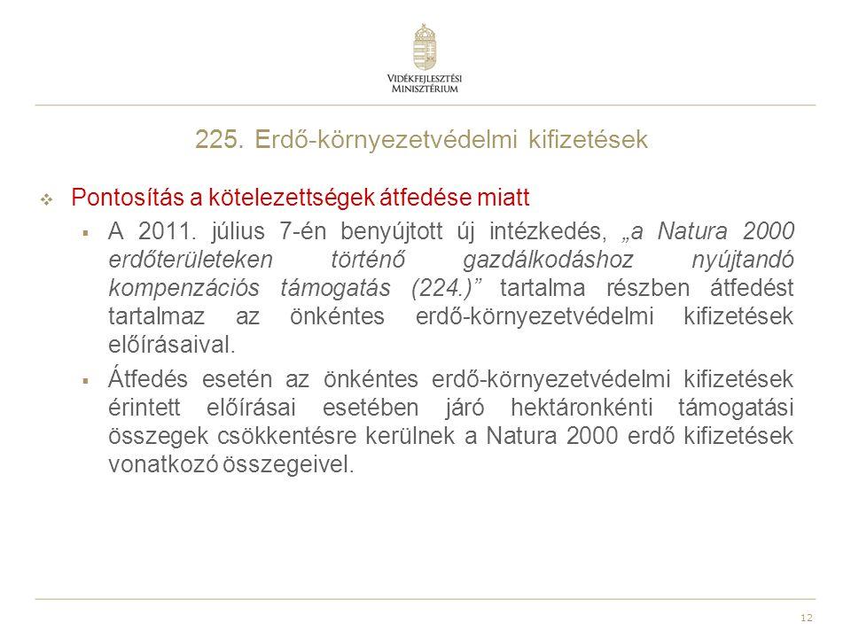 """12 225. Erdő-környezetvédelmi kifizetések  Pontosítás a kötelezettségek átfedése miatt  A 2011. július 7-én benyújtott új intézkedés, """"a Natura 2000"""