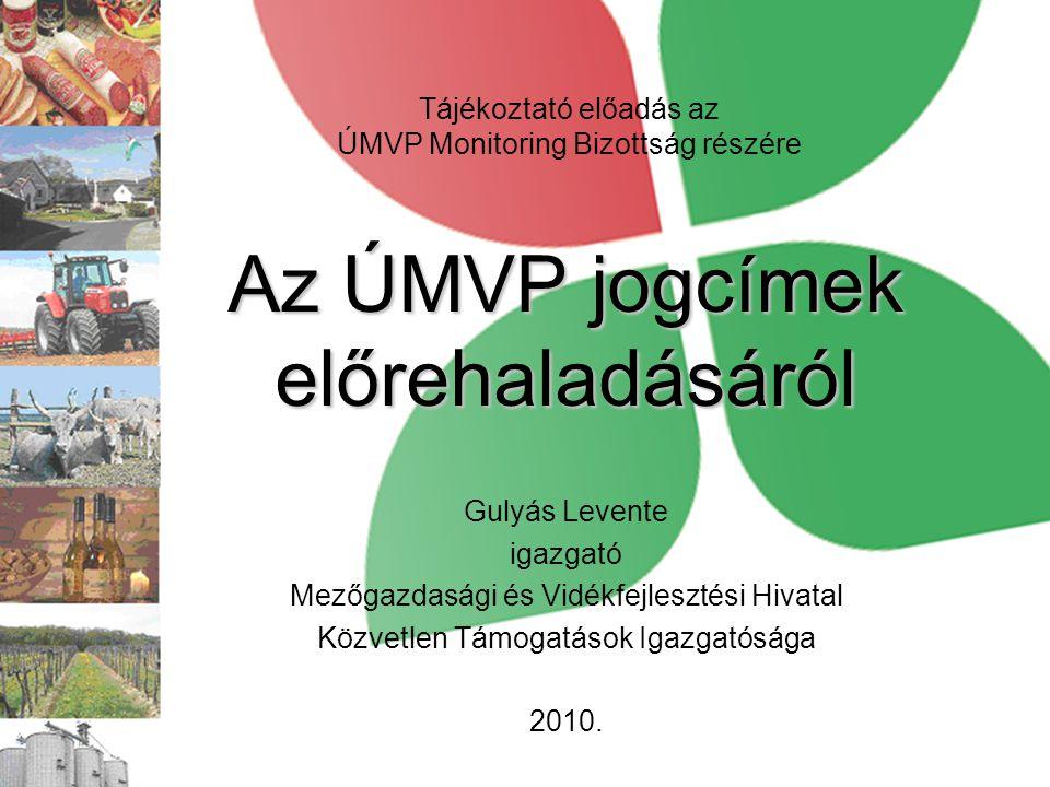 Az ÚMVP jogcímek előrehaladásáról Gulyás Levente igazgató Mezőgazdasági és Vidékfejlesztési Hivatal Közvetlen Támogatások Igazgatósága 2010. Tájékozta