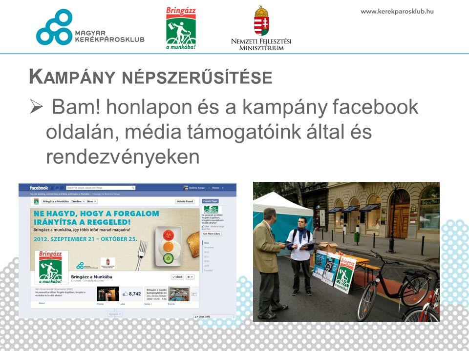 K AMPÁNY NÉPSZERŰSÍTÉSE  Bam! honlapon és a kampány facebook oldalán, média támogatóink által és rendezvényeken