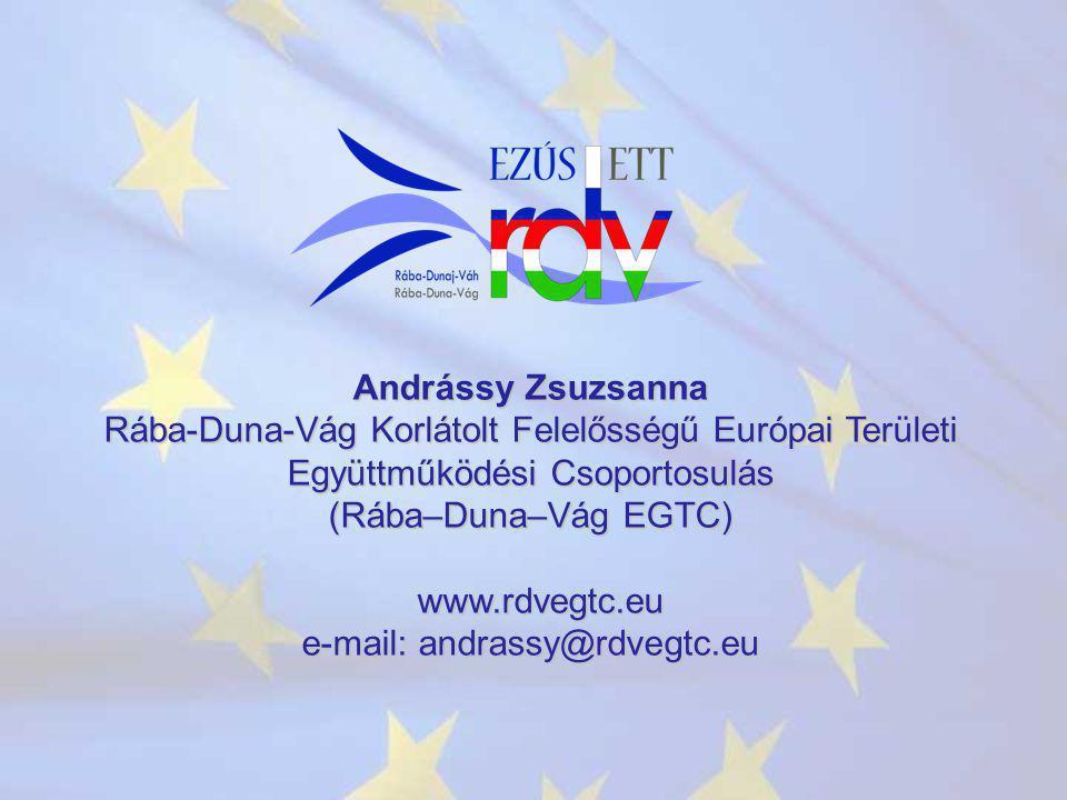 Andrássy Zsuzsanna Rába-Duna-Vág Korlátolt Felelősségű Európai Területi Együttműködési Csoportosulás (Rába–Duna–Vág EGTC) www.rdvegtc.eu e-mail: andrassy@rdvegtc.eu www.rdvegtc.eu e-mail: andrassy@rdvegtc.eu