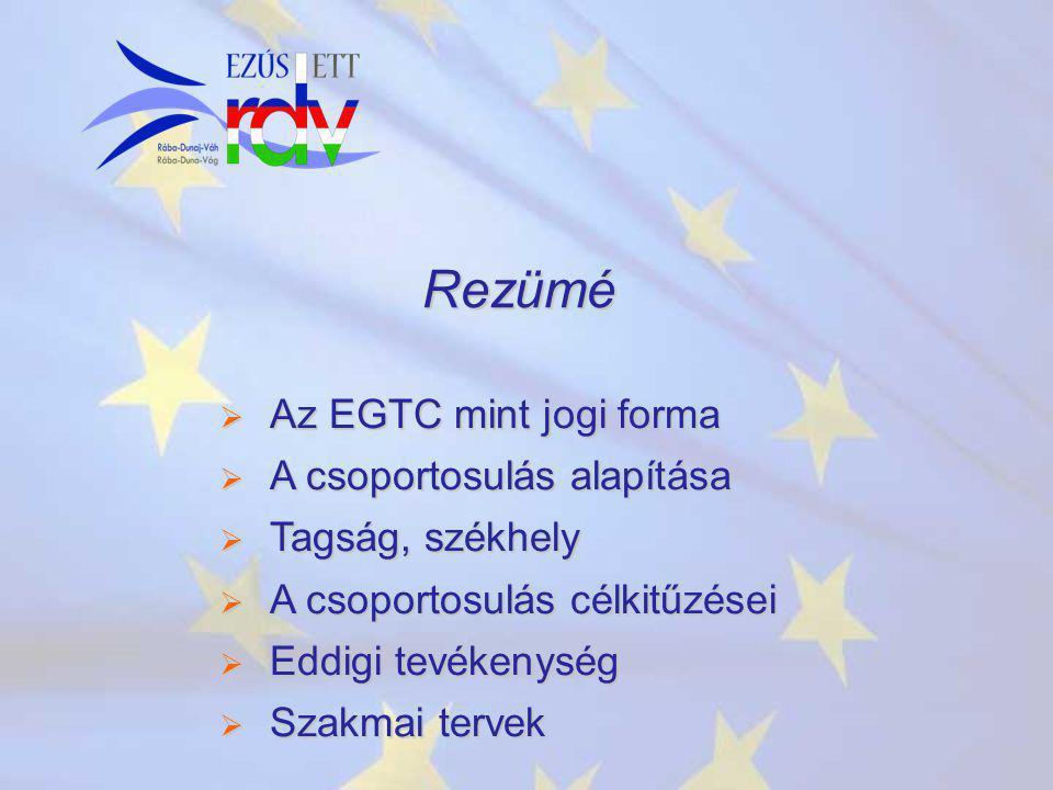 Rezümé  Az EGTC mint jogi forma  A csoportosulás alapítása  Tagság, székhely  A csoportosulás célkitűzései  Eddigi tevékenység  Szakmai tervek