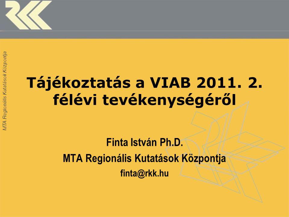 MTA Regionális Kutatások Központja 2011.augusztus 30.: VIAB munkacsoport ülés 2011.
