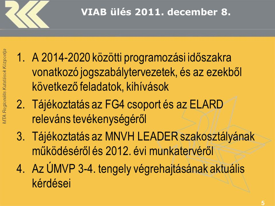 MTA Regionális Kutatások Központja VIAB ülés 2011. december 8. 1.A 2014-2020 közötti programozási időszakra vonatkozó jogszabálytervezetek, és az ezek