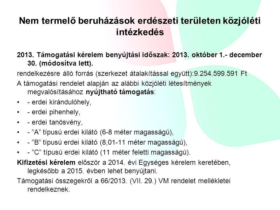 Nem termelő beruházások erdészeti területen közjóléti intézkedés 2013. Támogatási kérelem benyújtási időszak: 2013. október 1.- december 30. (módosítv