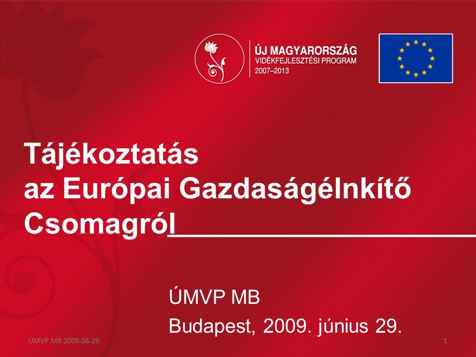 Tájékoztatás az Európai Gazdaságélnkítő Csomagról ÚMVP MB Budapest, 2009. június 29. ÚMVP MB 2009.06.29.1
