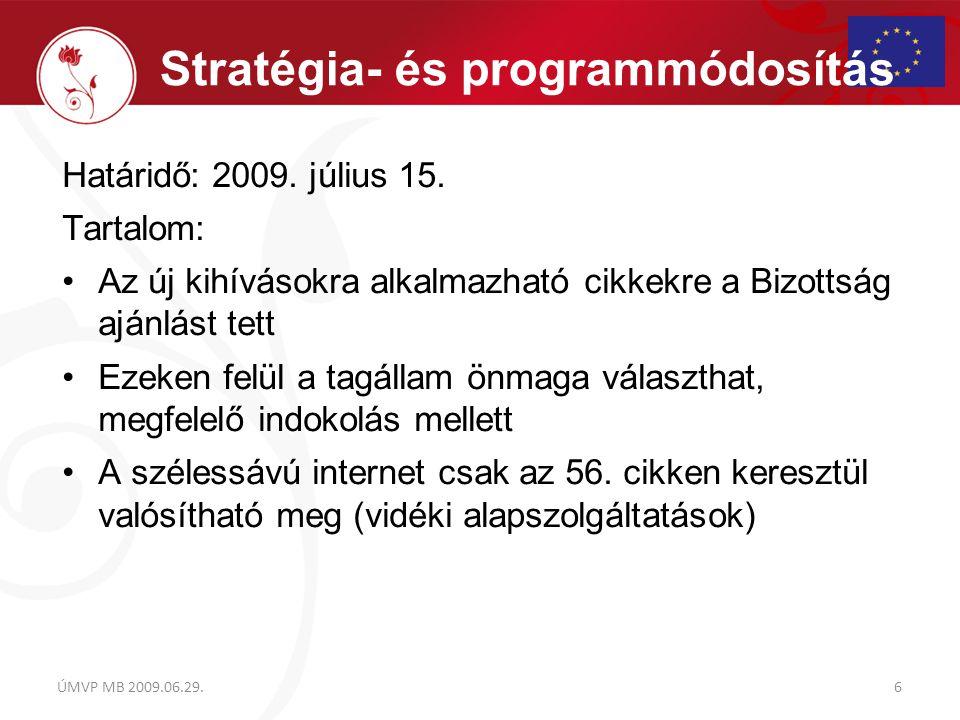 Stratégia- és programmódosítás Határidő: 2009. július 15. Tartalom: Az új kihívásokra alkalmazható cikkekre a Bizottság ajánlást tett Ezeken felül a t